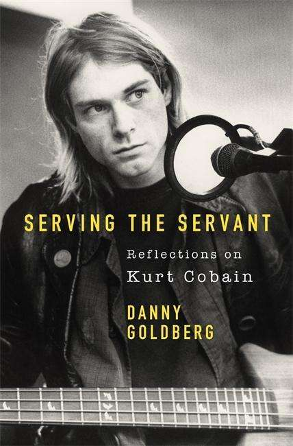 Serving The Servant: Remembering Kurt Cobain Buch 2019