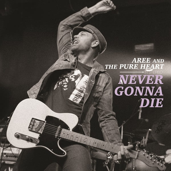 Aree and the Pure Heart - Never Gonna Die (Albumreview)