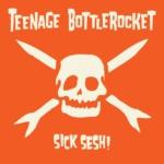 Teenage Bottlerocket - Sick Sesh Albumcover