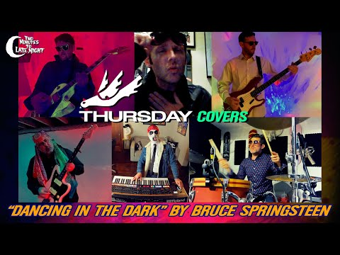 Thursday Dancing In The Dark Cover Bruce Springsteen Two Minutes To Late Night
